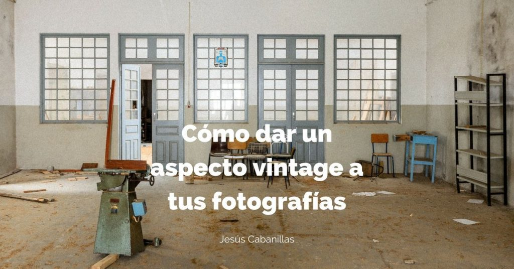 Dos maneras de dar un aspecto vintage a tus fotografías