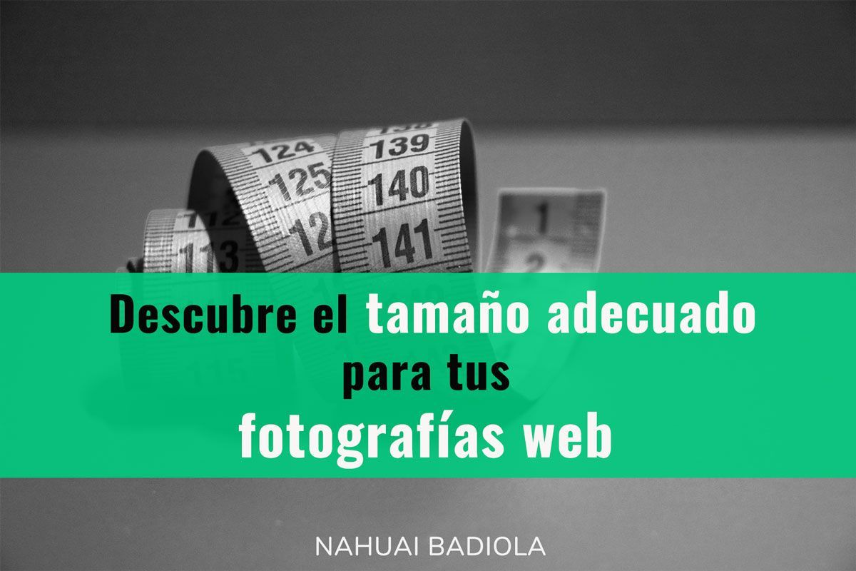 Descubre el tamaño adecuado para tus fotografías web