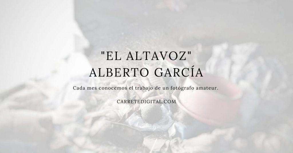 """""""El Altavoz"""". Alberto García"""