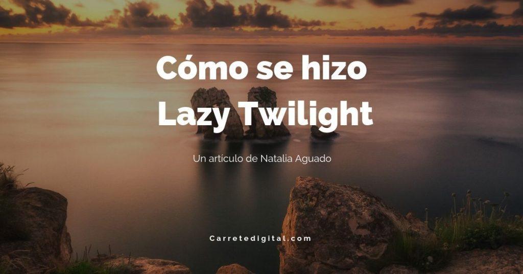 Cómo se hizo Lazy Twilight