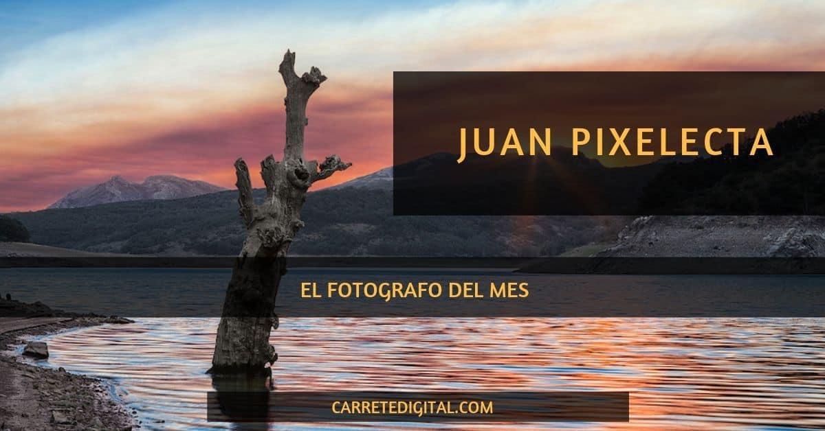 Juan Pixelecta fotógrafo del mes en Carretedigital