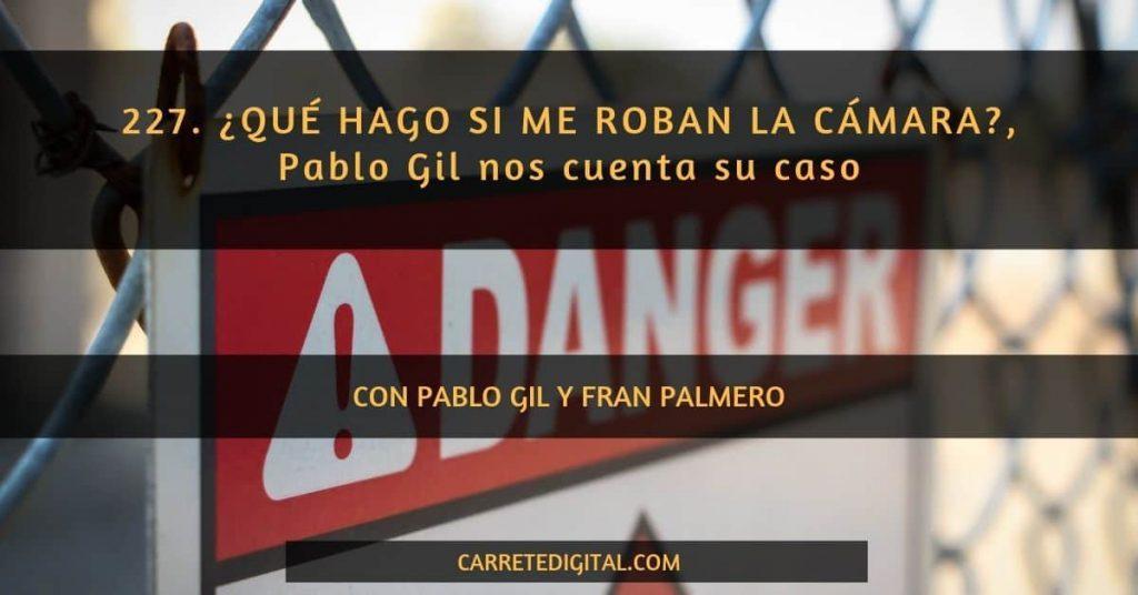 ROBOS DE CÁMARAS CON PABLO GIL Y CARRETEDIGITAL