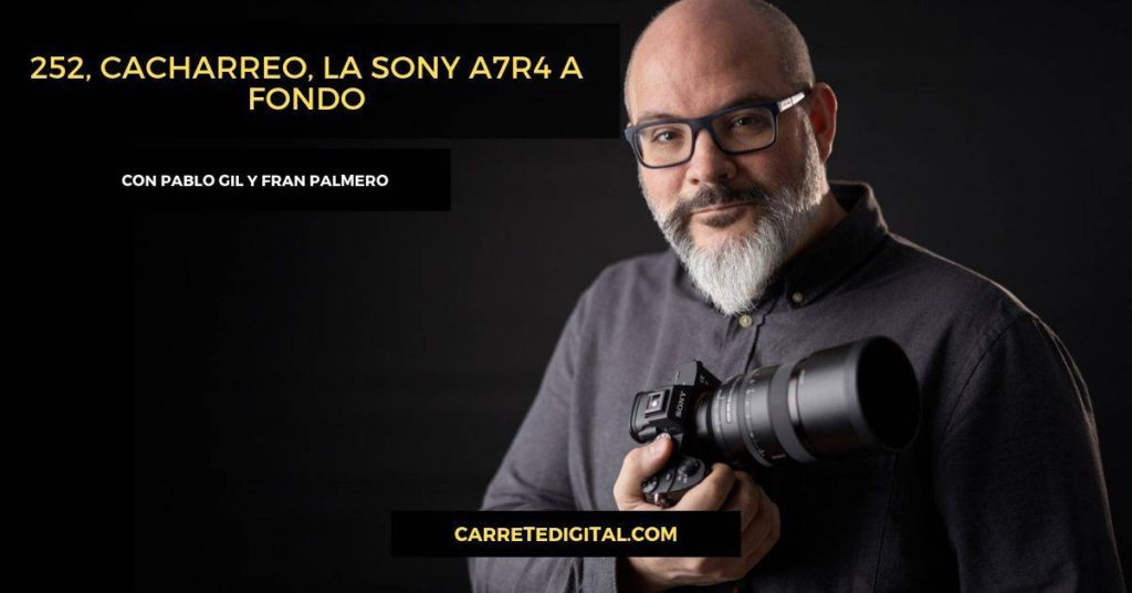 sony a7r4 pablo gil en podcast fotografía carrete digital