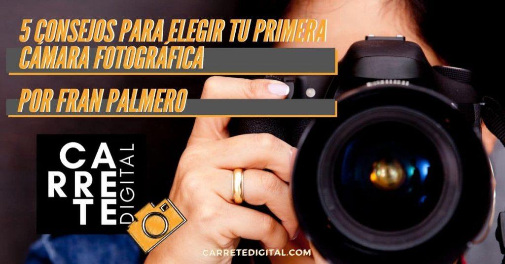 5 consejos para elegir tu primera cámara fotográfica