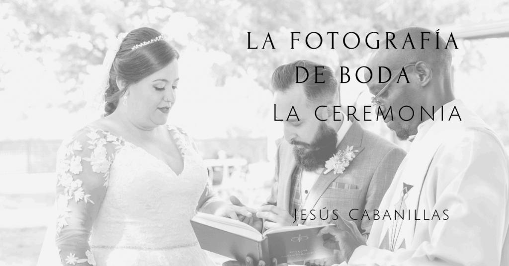 La Fotografía de boda: La ceremonia