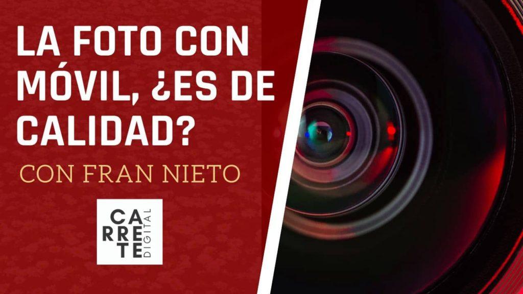 cámara de móvil, es de calidad con Fran Nieto en Carrete Digital